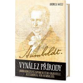 Wulf Andrea: Vynález přírody - Dobrodružství zapomenutého objevitele Alexandera von Humboldta