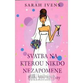 Ivens Sarah: Svatba, na kterou nikdo nezapomene