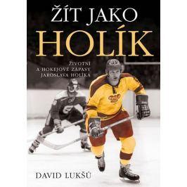 Lukšů David: Žít jako Holík - Životní a hokejové zápasy Jaroslava Holíka