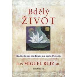 Ruiz, ml. Don Miguel: Bdělý život. Každodenní meditace na cestě Toltéků