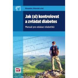 Jirkovská Alexandra: Jak (si) kontrolovat a zvládat diabetes - Manuál pro edukaci diabetiků