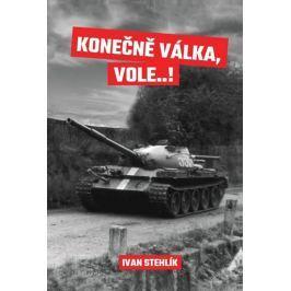 Stehlík Ivan: Konečně válka, vole…!