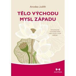 Judith Anodea: Tělo Východu, mysl Západu - Psychologie a systém čaker jako cesta k sobě samému