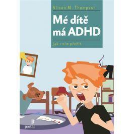 Thompson Alison M.: Mé dítě má ADHD - Jak s ním přežít