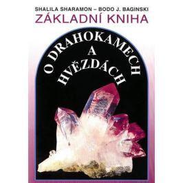 Sharamonová Shalila, Baginski Bodo J.,: Základní kniha o drahokamech a hvězdách