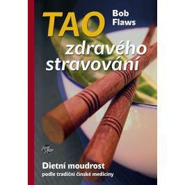 Flaws Bob: Tao zdravého stravování - Dietní moudrost podle tradiční čínské medicíny