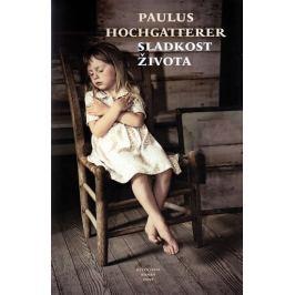 Hochgatterer Paulus: Sladkosti života