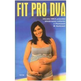Hanlonem Thomas W.: Fit pro dva - Oficiální YMCA průvodce těhotenským cvičením