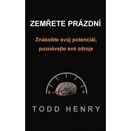 Todd Henry: Zemřete prázdní - Znásobte svůj potenciál, poznávejte své zdroje…
