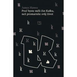 Hawes James: Proč byste měli číst Kafku, než promarníte svůj život