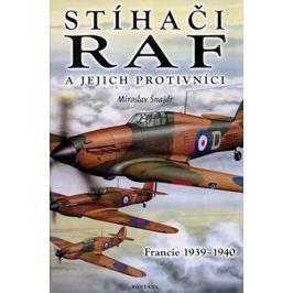 Šnajdr Miroslav: Stíhači RAF a jejich protivníci - Francie 1939-1940