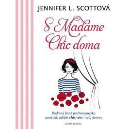 Scottová Jennifer L.: S Madame Chic doma - Rodinný život pofrancouzsku aneb jak udržet chic sebe i s