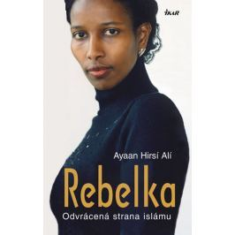 Hirsi Ali Ayaan: Rebelka - Odvrácená strana islámu