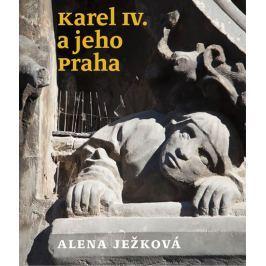 Ježková Alena: Karel IV. a jeho Praha