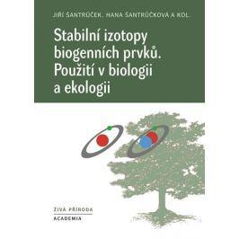 Šantrůček Jiří, Šantrůčková Hana,: Stabilní izotopy biogenních prvků - Použití v biologii a ekologii