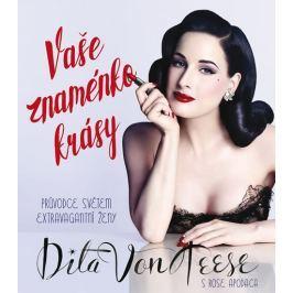 Von Teesen Dita, Apodaca Rose: Vaše znaménko krásy - Průvodce světem extravagantní ženy