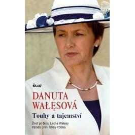 Wałęsová Danuta: Touhy a tajemství - Život po boku Lecha Walesy; Paměti první dámy Polska