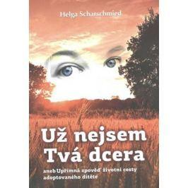 Scharschmied Helga: Už nejsem tvá dcera Esoterika, náboženství