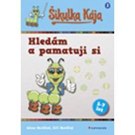 Nevěčná Alena, Nevěčný Jiří,: Šikulka Kája – Hledám a pamatuji si Naučná literatura do 10 let