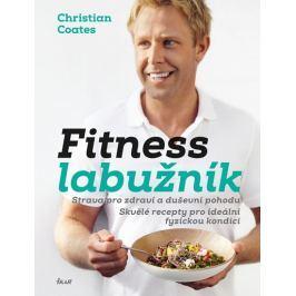 Coates Christian: Fitness labužník - Strava pro zdraví a duševní pohodu. Skvělé recepty pro ideální