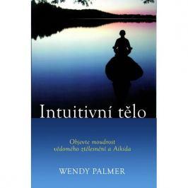 Palmer Wendy: Intuitivní tělo - Objevte moudrost vědomého ztělesnění a Aikida