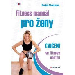 Stackeová Daniela: Fitness manuál pro ženy - cvičení ve fitness centru