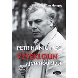 Herget Jan: Petr Haničinec - Vztekloun s jemnou duší