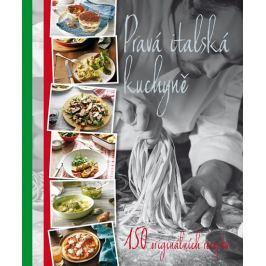 Pravá italská kuchyně - 150 originálních receptů