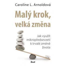 Arnoldová Caroline L.: Malý krok, velká změna - Jak využít mikropředsevzetí k trvalé změně života