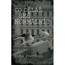 Svatošová Edita: Co děláš, seš normální?