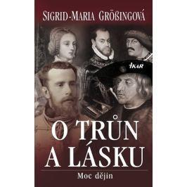 Grössingová Sigrid-Maria: O trůn a lásku - Moc dějin