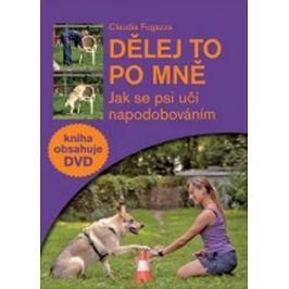 Fugazza Claudia: Dělej to po mně - Jak se psi učí napodobováním + DVD