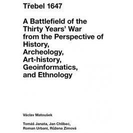 Matoušek Václav: Třebel 1647 - A Battlefield of the Thirty Years' War from the Perspective of Histor