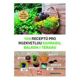 Delvaux Catherine: 100 receptů pro rozkvetlou zahradu, balkon i terasu