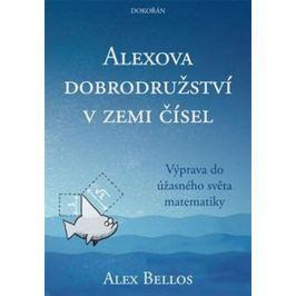Bellos Alex: Alexova dobrodružství v zemi čísel - Výprava do úžasného světa matematiky