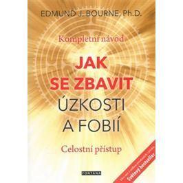 Bourne Edmund J.: Jak se zbavit úzkosti a fobií - Kompletní návod. Celostní přístup