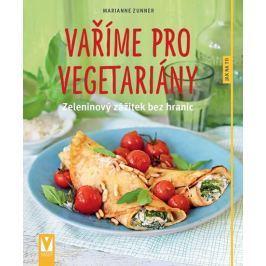 Zunner Marianne: Vaříme pro vegetariány - Zeleninový zážitek bez hranic