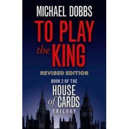 Dobbs Michael: To Play the King