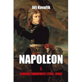 Kovařík Jiří: Napoleon I. - Generál Bonaparte (1769-1804)