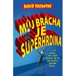 Solomons David: Můj brácha je superhrdina… a já jsem mohl být taky, akorát že se mi chtělo zrovna ču