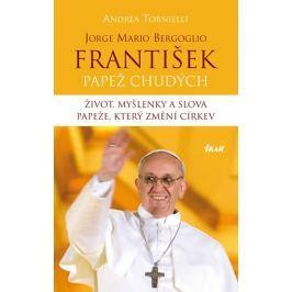 Tornielli Andrea: František – Papež chudých. Život, myšlenky a slova papeže, který změní církev