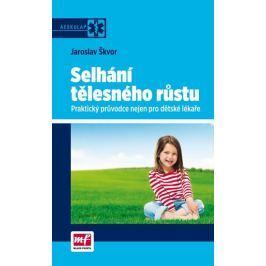 Škvor Jaroslav MUDr.: Selhání tělesného růstu - Praktický průvodce nejen pro dětské lékaře