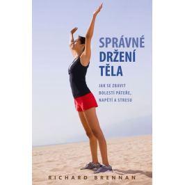 Brennan Richard: Správné držení těla - Jak se zbavit bolestí páteře, napětí a stresu