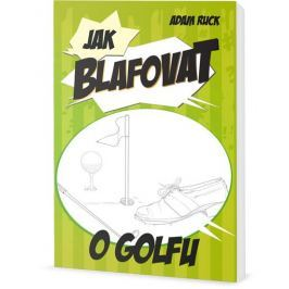 Ruck Adam: Jak blafovat o golfu