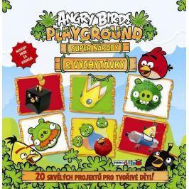 Angry Birds Playground - Super nápady a vychytávky (20 skvělých projektů pro tvořivé děti)