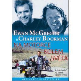 McGregor Ewan, Boorman Charley,: Na motorce kolem světa