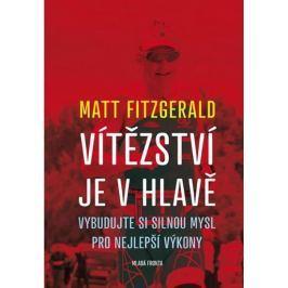 Fitzgerald Matt: Vítězství je v hlavě - Vybudujte si silnou mysl pro nejlepší výkony