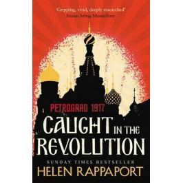Rappaport Helen: Caught in the Revolution: Petrograd, 1917