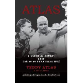 Atlas Teddy, Alson Peter: Atlas - Z Ulice do Ringu: aneb Jak se ze Syna stává Muž