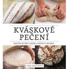 Masonová Jane: Kváskové pečení - Naučte se péct chléb a pečivo s kvásky